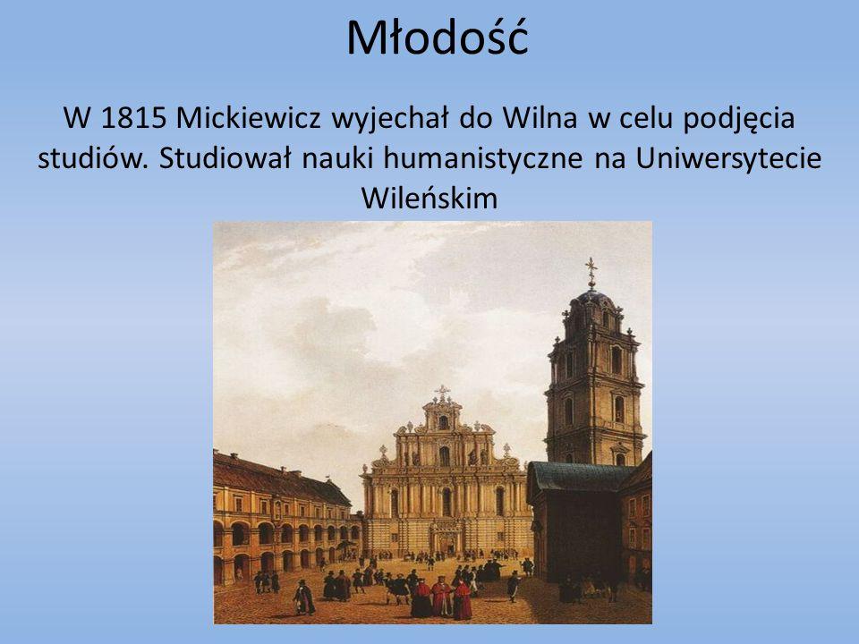 Młodość W 1815 Mickiewicz wyjechał do Wilna w celu podjęcia studiów. Studiował nauki humanistyczne na Uniwersytecie Wileńskim