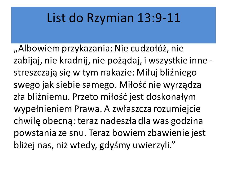 List do Rzymian 13:9-11 Albowiem przykazania: Nie cudzołóż, nie zabijaj, nie kradnij, nie pożądaj, i wszystkie inne - streszczają się w tym nakazie: M