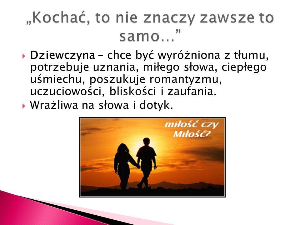 Chłopak – rzadko w takim stopniu co dziewczyna przeżywa miłość.
