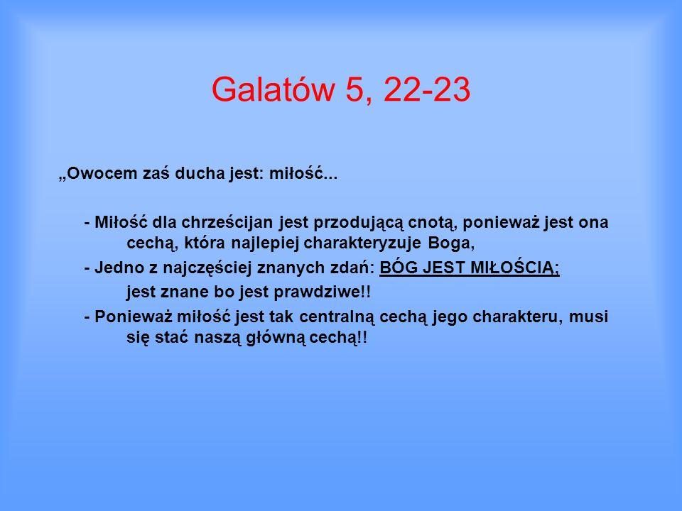 Galatów 5, 22-23 Owocem zaś ducha jest: miłość... - Miłość dla chrześcijan jest przodującą cnotą, ponieważ jest ona cechą, która najlepiej charakteryz