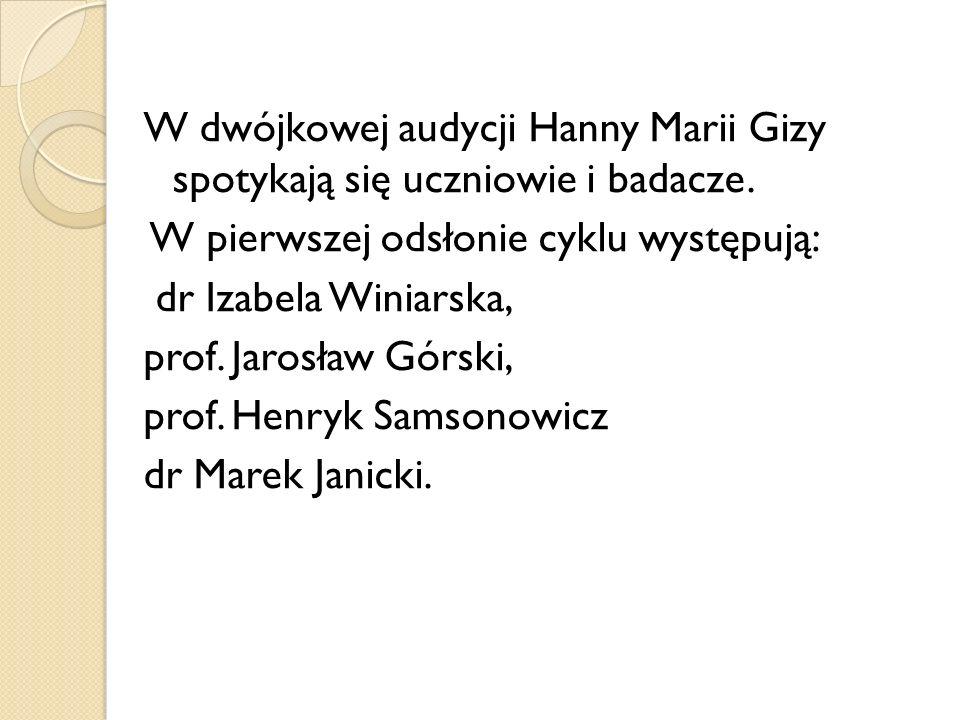 W dwójkowej audycji Hanny Marii Gizy spotykają się uczniowie i badacze. W pierwszej odsłonie cyklu występują: dr Izabela Winiarska, prof. Jarosław Gór