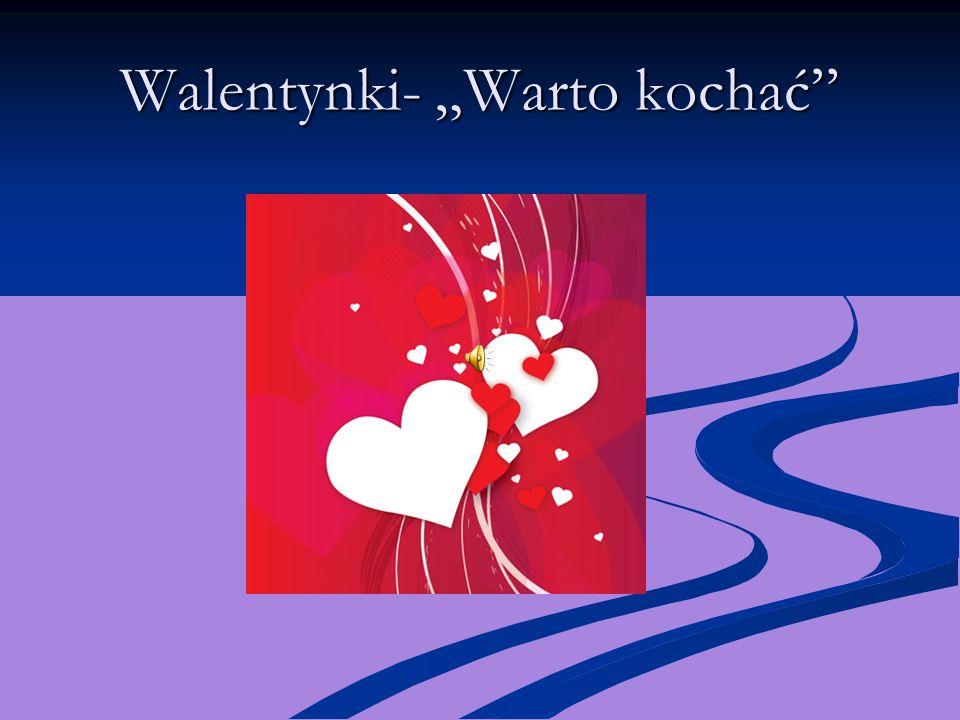 Walentynki- Warto kochać