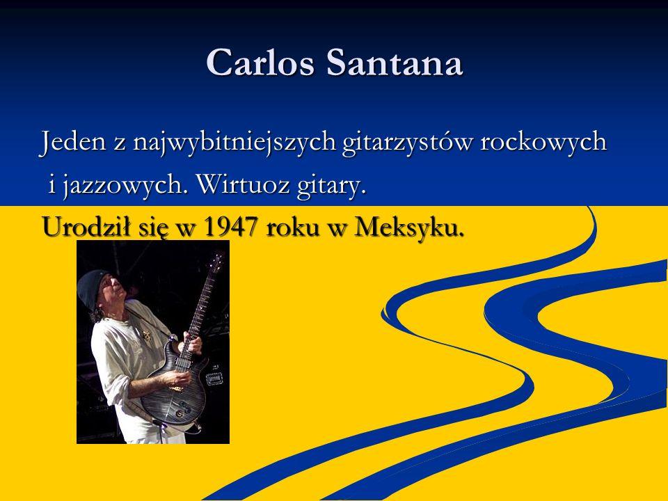 Carlos Santana Jeden z najwybitniejszych gitarzystów rockowych i jazzowych. Wirtuoz gitary. i jazzowych. Wirtuoz gitary. Urodził się w 1947 roku w Mek
