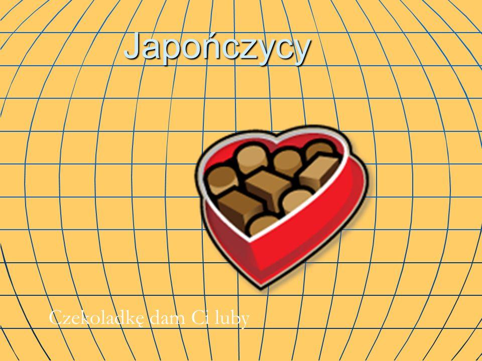 Japończycy Czekoladkę dam Ci luby