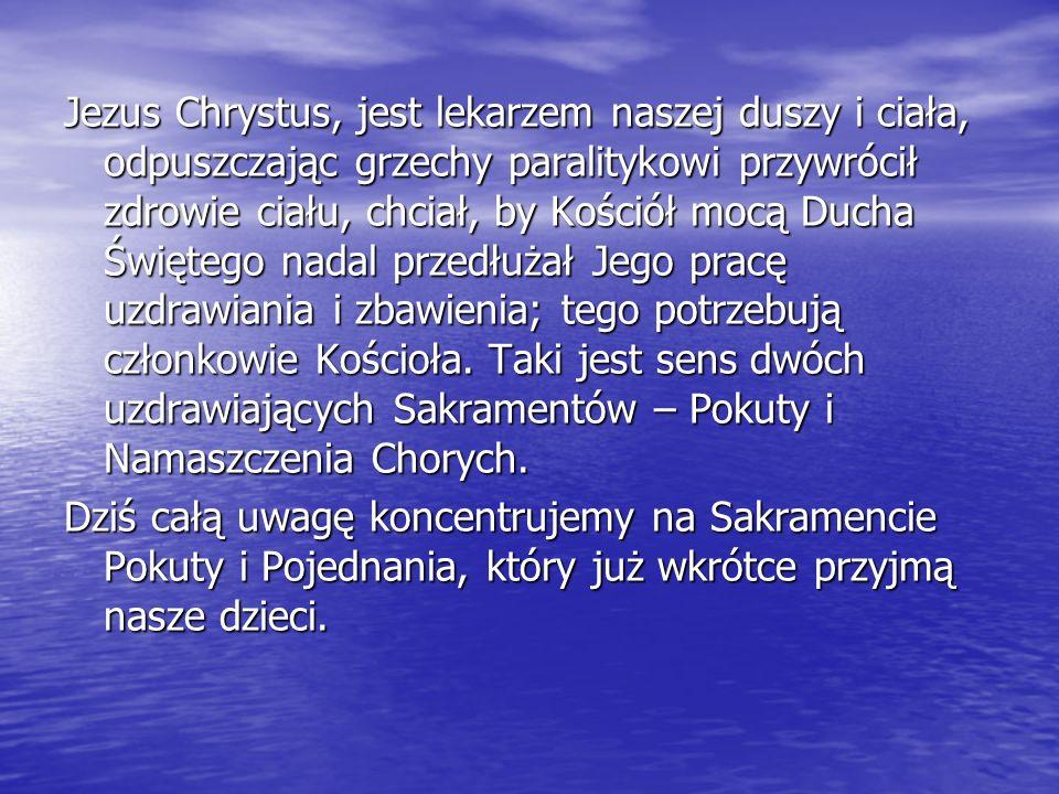 Jezus Chrystus, jest lekarzem naszej duszy i ciała, odpuszczając grzechy paralitykowi przywrócił zdrowie ciału, chciał, by Kościół mocą Ducha Świętego