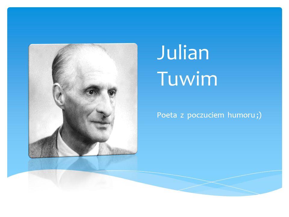 JULIAN TUWIM (1894-1953) POCHODZENIE Julian Tuwim urodził się 13 września 1894 roku w Łodzi.