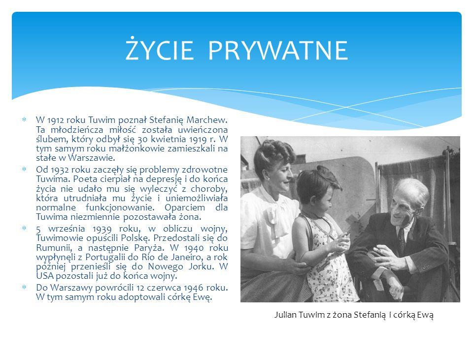ŻYCIE PRYWATNE W 1912 roku Tuwim poznał Stefanię Marchew. Ta młodzieńcza miłość została uwieńczona ślubem, który odbył się 30 kwietnia 1919 r. W tym s