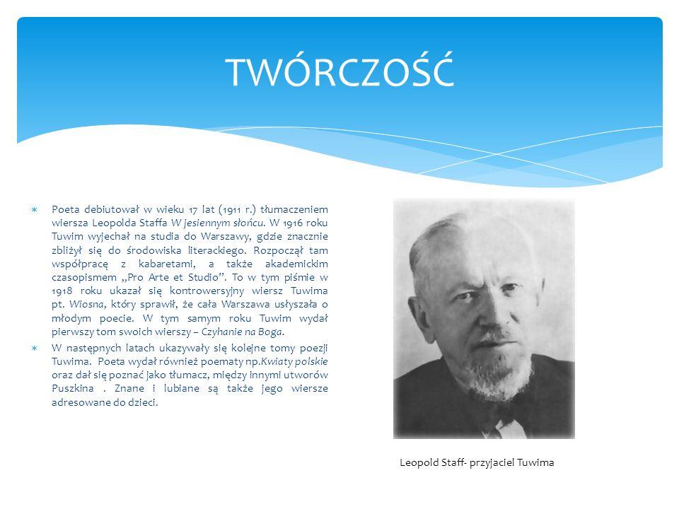 TWÓRCZOŚĆ Poeta debiutował w wieku 17 lat (1911 r.) tłumaczeniem wiersza Leopolda Staffa W jesiennym słońcu. W 1916 roku Tuwim wyjechał na studia do W
