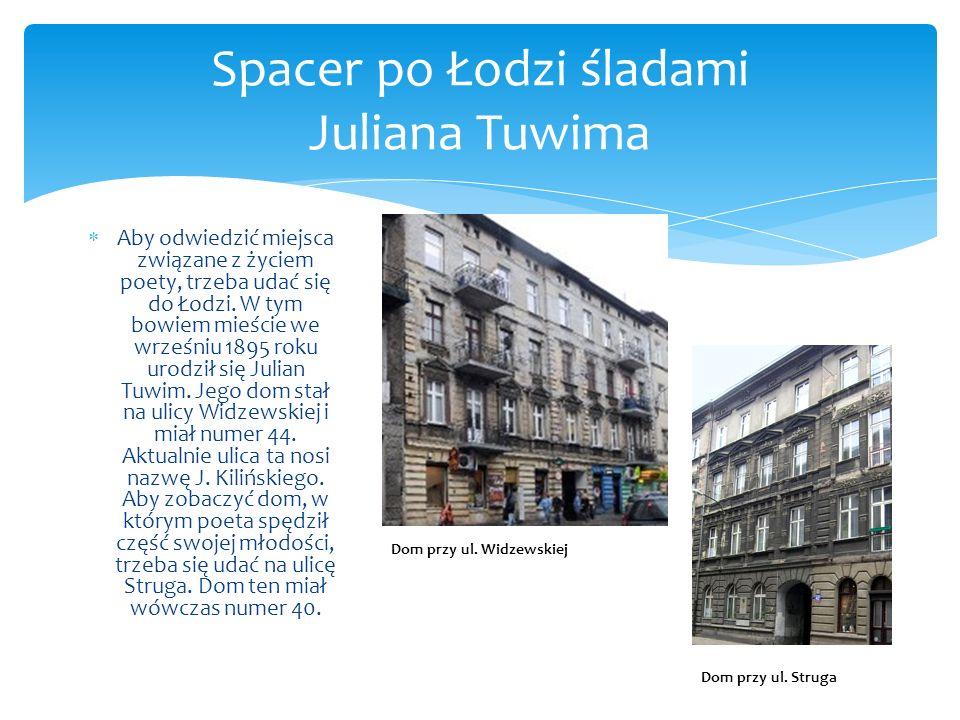 Spacer po Łodzi śladami Juliana Tuwima Aby odwiedzić miejsca związane z życiem poety, trzeba udać się do Łodzi. W tym bowiem mieście we wrześniu 1895
