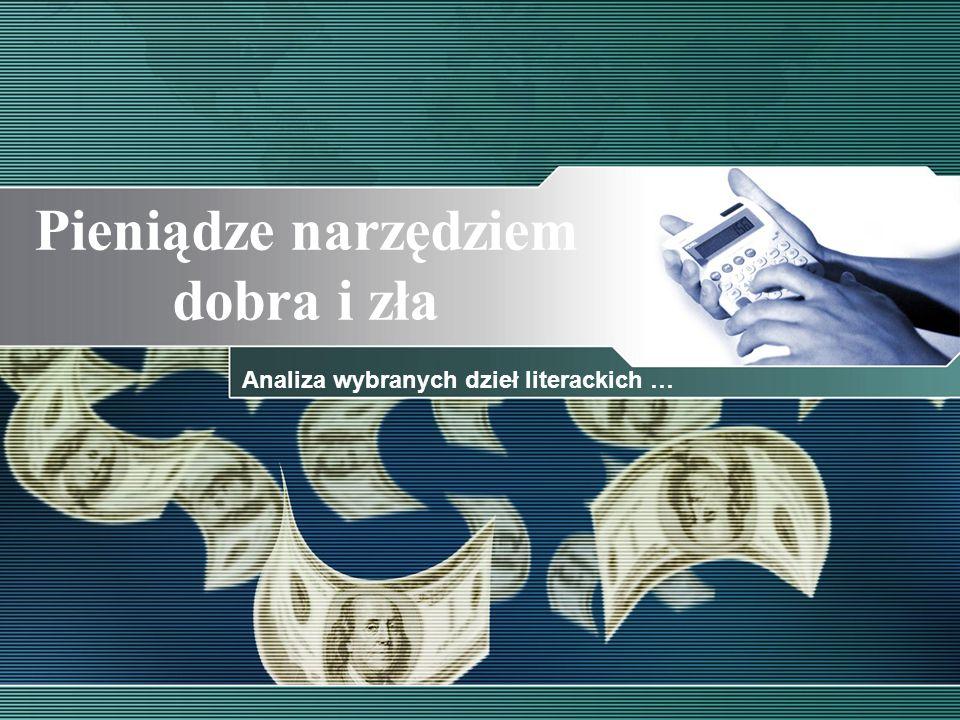Pieniądze narzędziem dobra i zła Analiza wybranych dzieł literackich …
