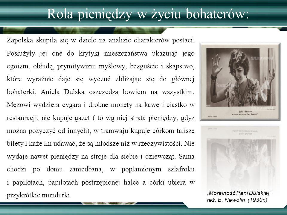 Rola pieniędzy w życiu bohaterów: Zapolska skupiła się w dziele na analizie charakterów postaci. Posłużyły jej one do krytyki mieszczaństwa ukazując j