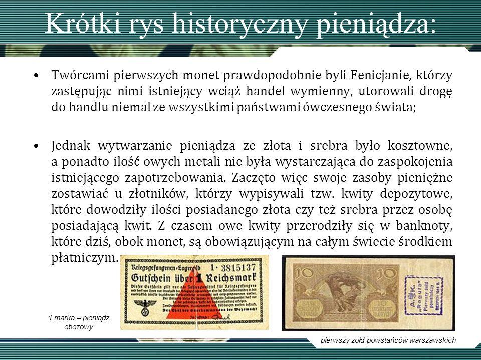 Krótki rys historyczny pieniądza: Twórcami pierwszych monet prawdopodobnie byli Fenicjanie, którzy zastępując nimi istniejący wciąż handel wymienny, u