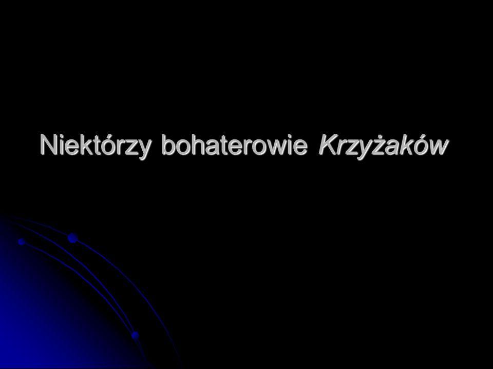 Zbyszko z Bogdańca Zbyszko to główny bohater Krzyżaków.