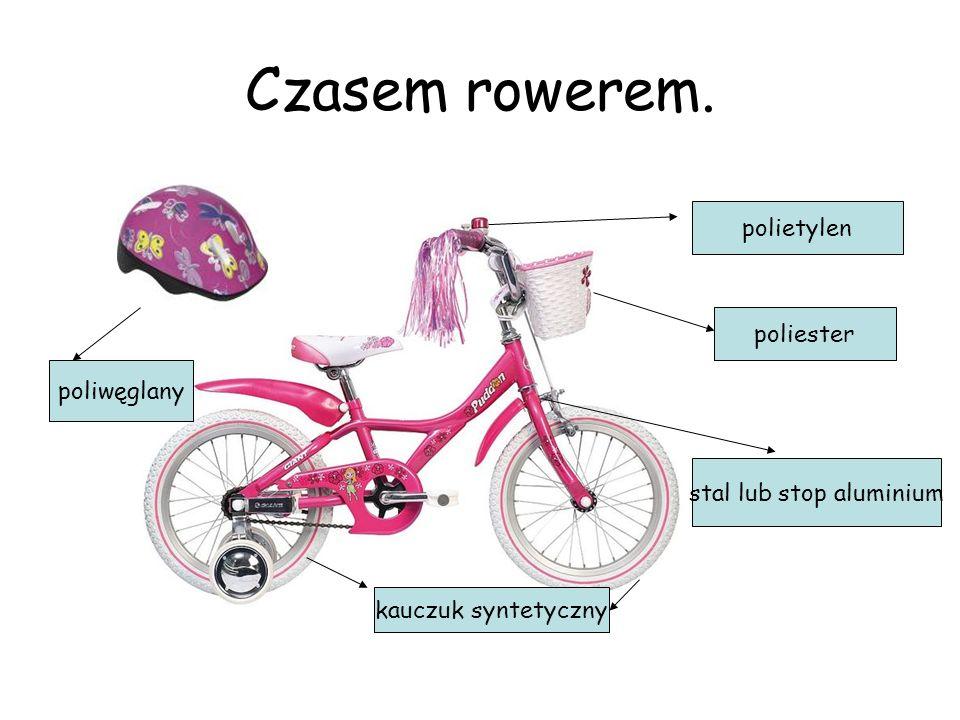 Czasem rowerem. polietylen kauczuk syntetyczny poliester poliwęglany stal lub stop aluminium