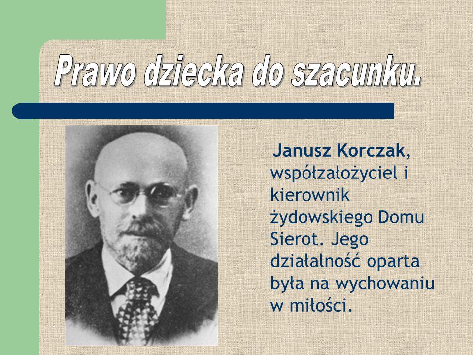 Janusz Korczak, współzałożyciel i kierownik żydowskiego Domu Sierot. Jego działalność oparta była na wychowaniu w miłości.