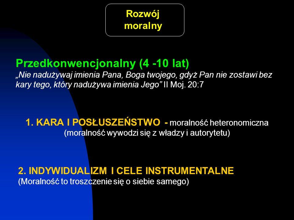 Rozwój moralny 1. KARA I POSŁUSZEŃSTWO - moralność heteronomiczna (moralność wywodzi się z władzy i autorytetu) 2. INDYWIDUALIZM I CELE INSTRUMENTALNE