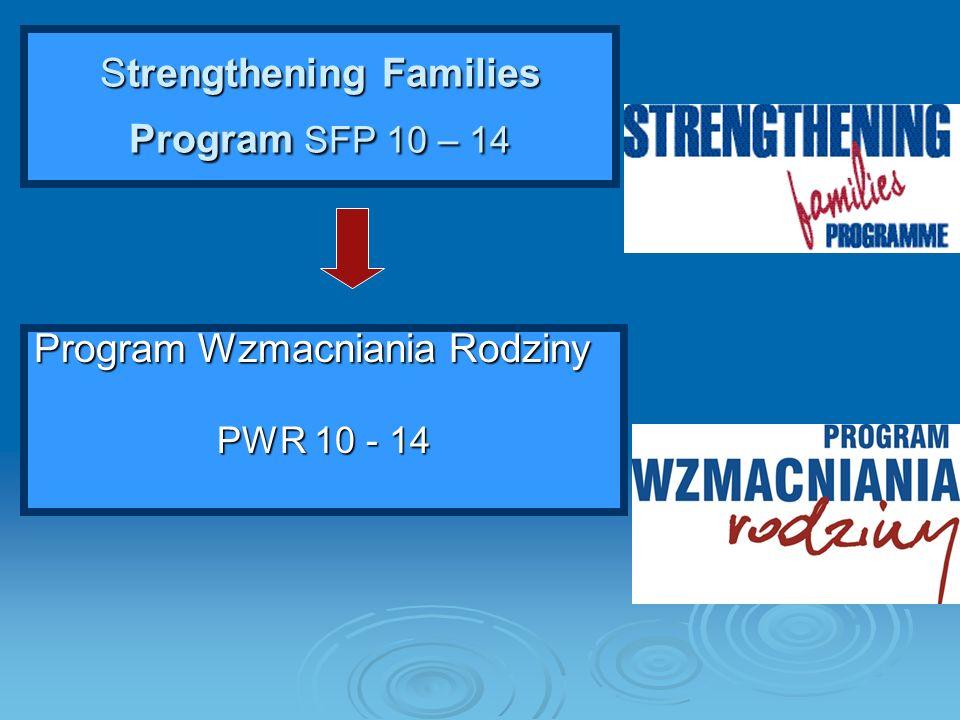 Strengthening Families Program SFP 10 – 14 Program Wzmacniania Rodziny PWR 10 - 14