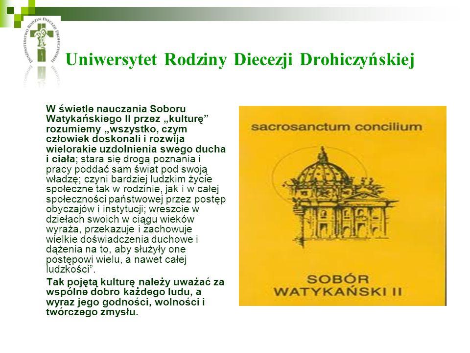 Uniwersytet Rodziny Diecezji Drohiczyńskiej W świetle nauczania Soboru Watykańskiego II przez kulturę rozumiemy wszystko, czym człowiek doskonali i ro