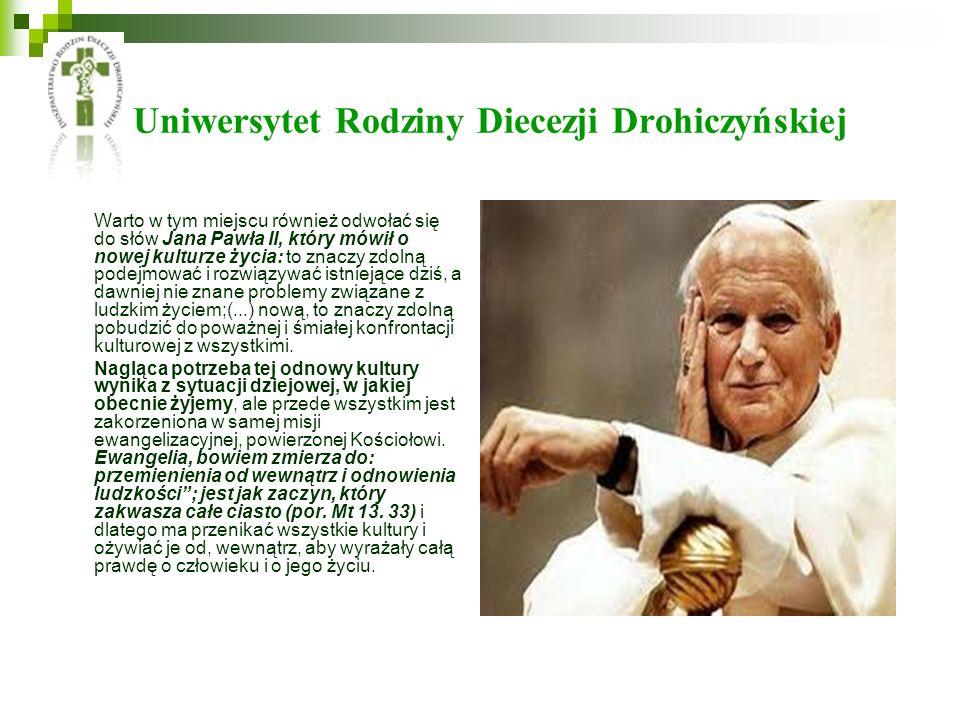 Uniwersytet Rodziny Diecezji Drohiczyńskiej Warto w tym miejscu również odwołać się do słów Jana Pawła II, który mówił o nowej kulturze życia: to znac
