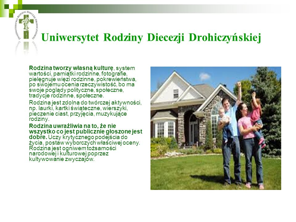 Uniwersytet Rodziny Diecezji Drohiczyńskiej Rodzina tworzy własną kulturę, system wartości, pamiątki rodzinne, fotografie, pielęgnuje więzi rodzinne,
