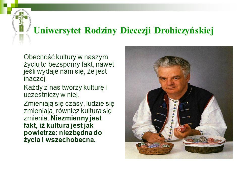 Uniwersytet Rodziny Diecezji Drohiczyńskiej Obecność kultury w naszym życiu to bezsporny fakt, nawet jeśli wydaje nam się, że jest inaczej.
