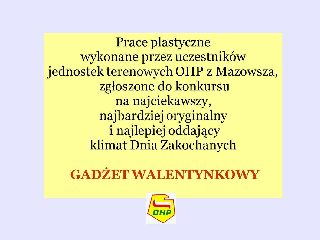 Prace plastyczne wykonane przez uczestników jednostek terenowych OHP z Mazowsza, zgłoszone do konkursu na najciekawszy, najbardziej oryginalny i najlepiej oddający klimat Dnia Zakochanych GADŻET WALENTYNKOWY