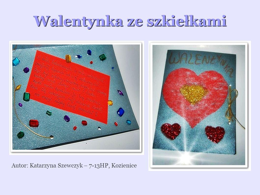 Walentynka ze szkiełkami Autor: Katarzyna Szewczyk – 7-13HP, Kozienice