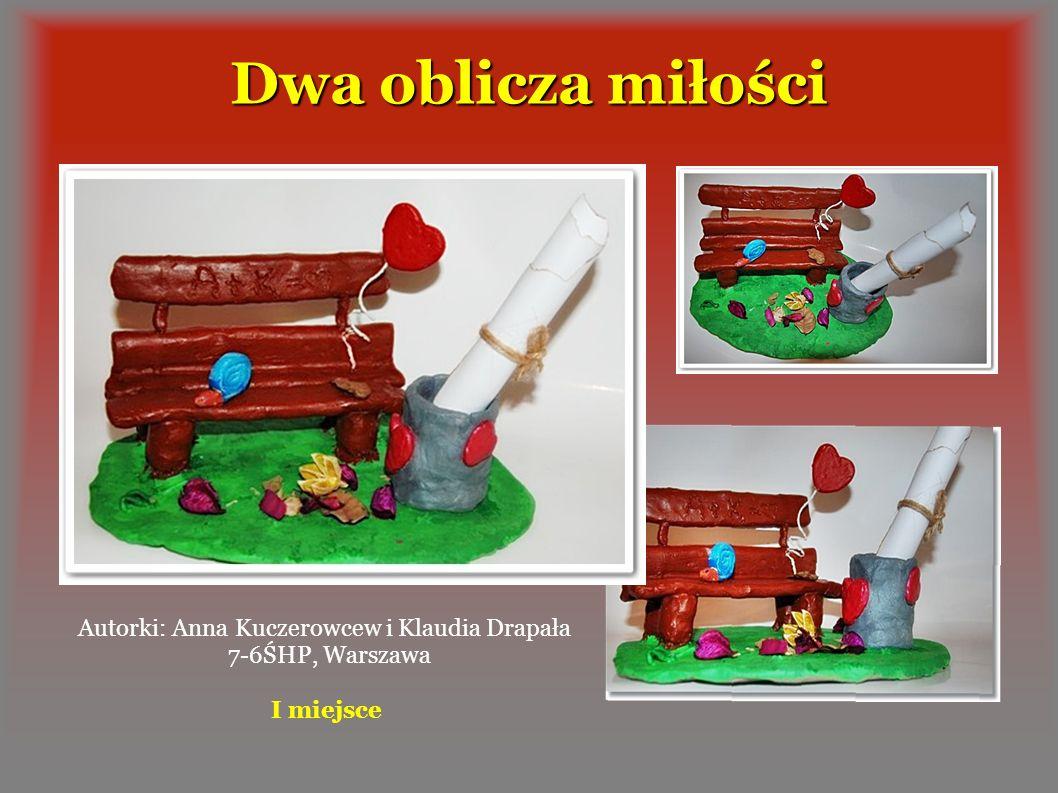 Autorki: Anna Kuczerowcew i Klaudia Drapała 7-6ŚHP, Warszawa I miejsce Dwa oblicza miłości