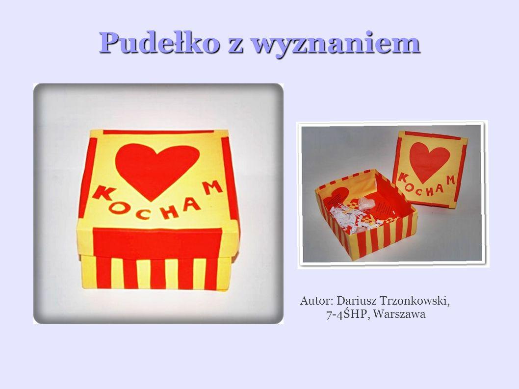 Autor: Dariusz Trzonkowski, 7-4ŚHP, Warszawa Pudełko z wyznaniem