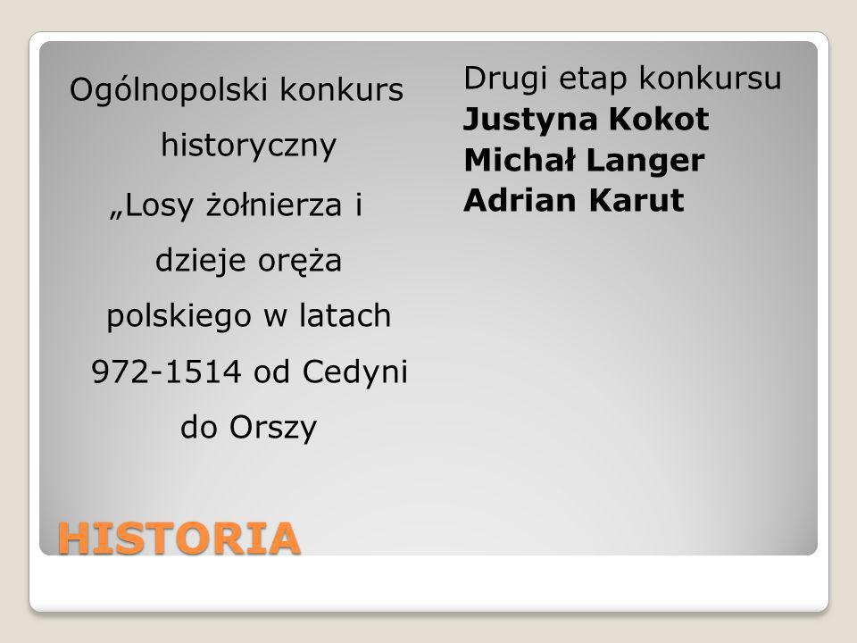 HISTORIA Ogólnopolski konkurs historyczny Losy żołnierza i dzieje oręża polskiego w latach 972-1514 od Cedyni do Orszy Drugi etap konkursu Justyna Kok