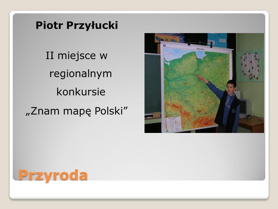 Przyroda Piotr Przyłucki II miejsce w regionalnym konkursie Znam mapę Polski