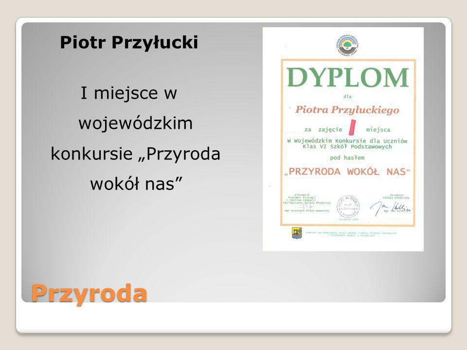 Przyroda Piotr Przyłucki I miejsce w wojewódzkim konkursie Przyroda wokół nas