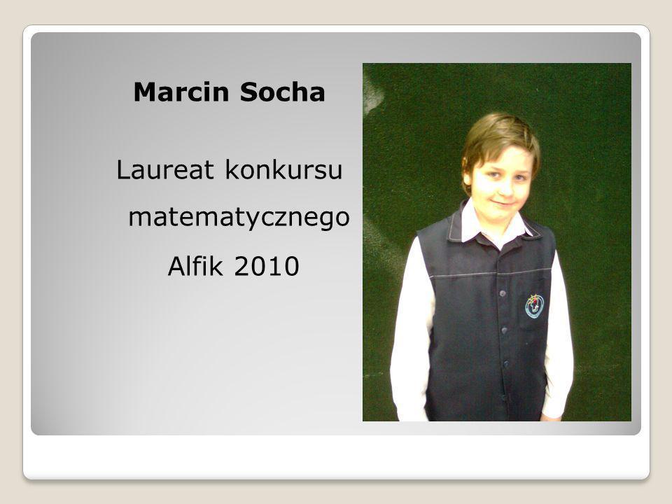 Matematyka Marcin Socha Laureat konkursu matematycznego Alfik 2010