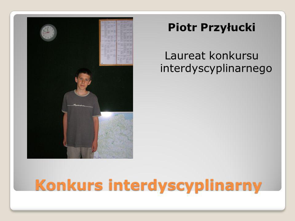 Konkurs interdyscyplinarny Piotr Przyłucki Laureat konkursu interdyscyplinarnego