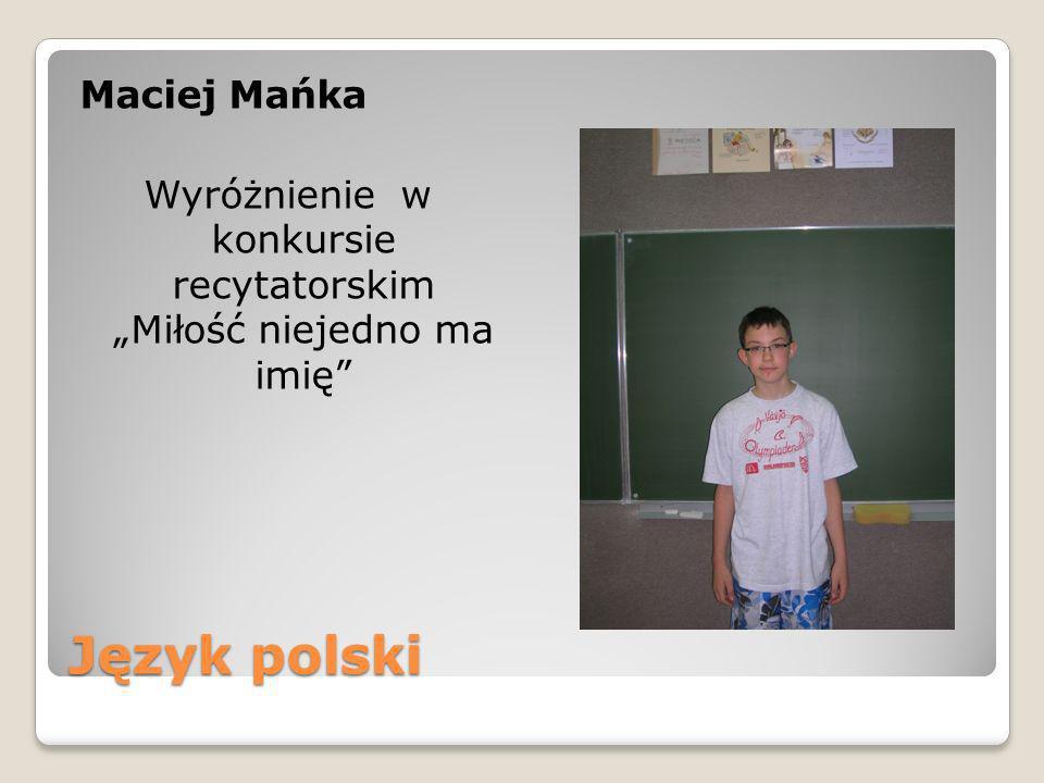 Język polski Maciej Mańka Wyróżnienie w konkursie recytatorskim Miłość niejedno ma imię