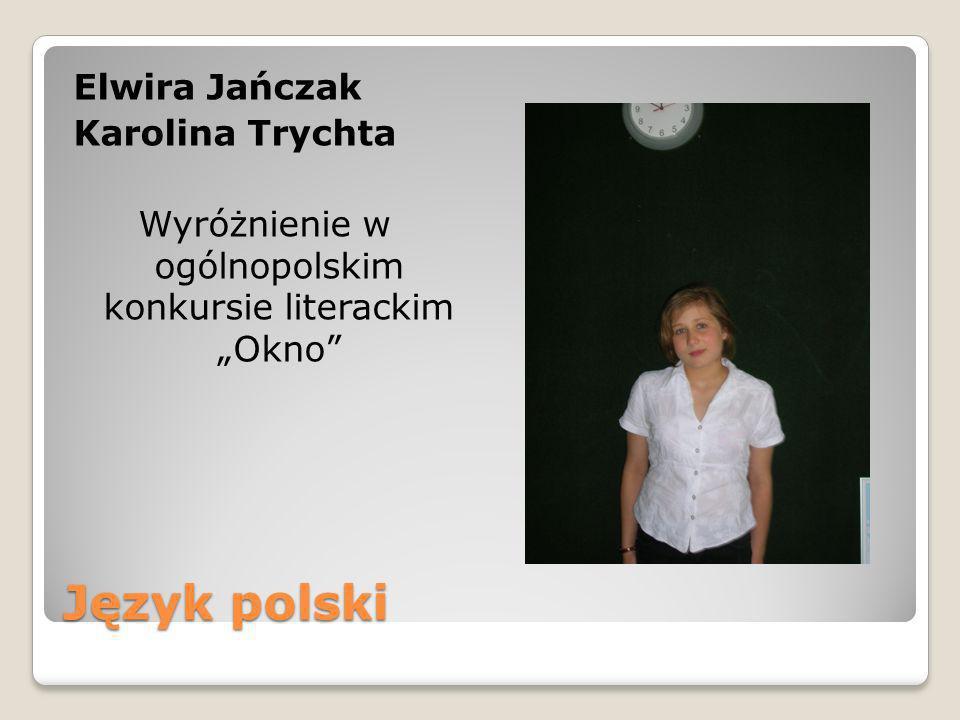 Język polski Elwira Jańczak Karolina Trychta Wyróżnienie w ogólnopolskim konkursie literackim Okno