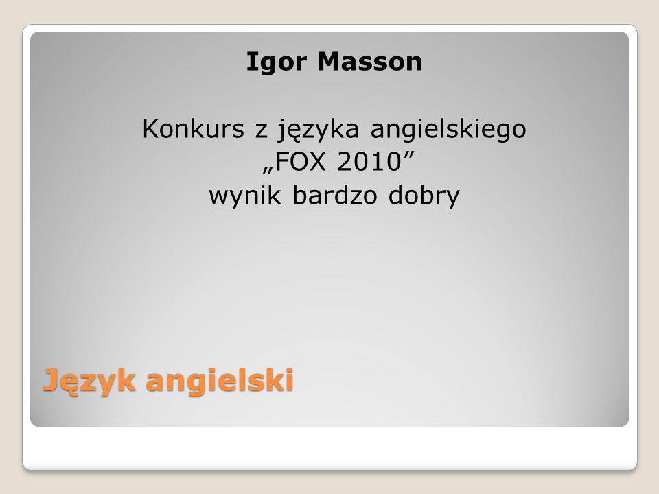 Język angielski Igor Masson Konkurs z języka angielskiego FOX 2010 wynik bardzo dobry