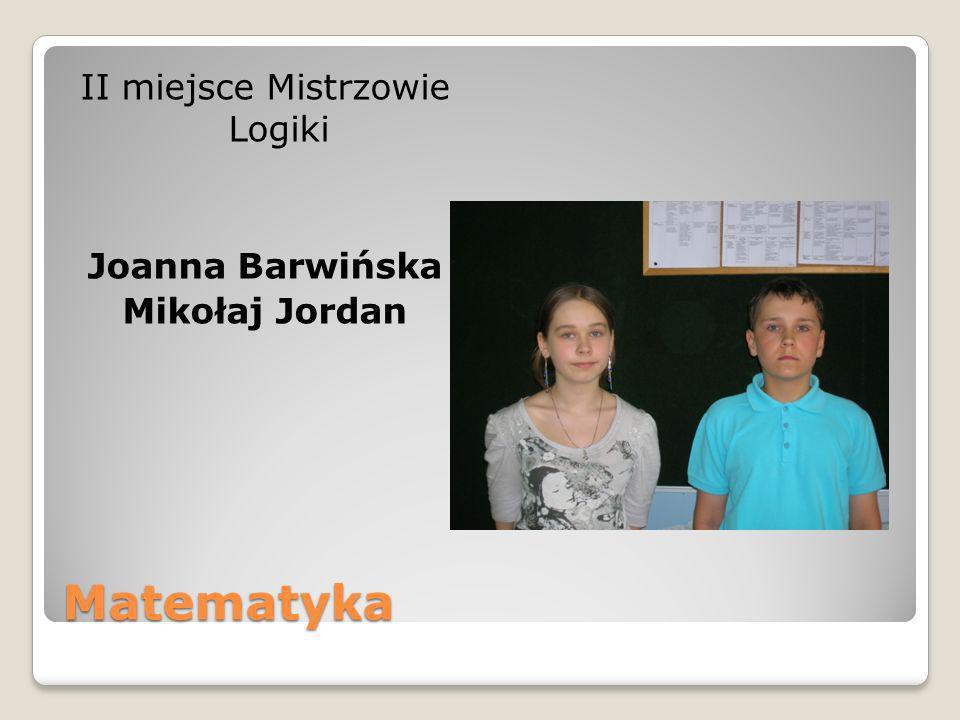 Matematyka II miejsce Mistrzowie Logiki Joanna Barwińska Mikołaj Jordan