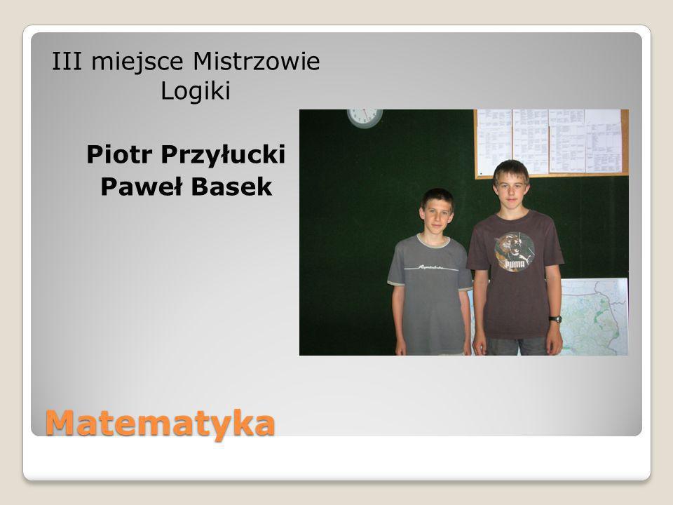 Matematyka III miejsce Mistrzowie Logiki Piotr Przyłucki Paweł Basek