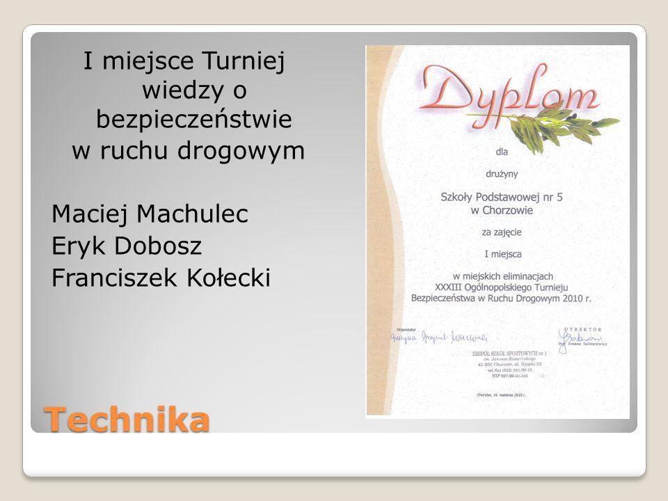 Technika I miejsce Turniej wiedzy o bezpieczeństwie w ruchu drogowym Maciej Machulec Eryk Dobosz Franciszek Kołecki