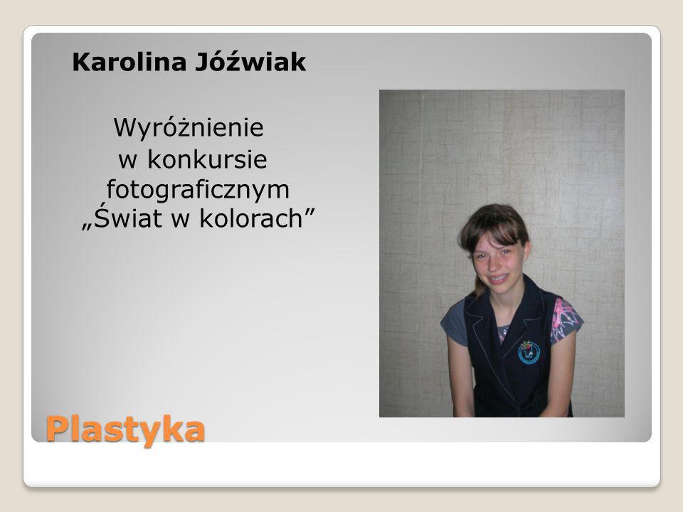 Plastyka Karolina Jóźwiak Wyróżnienie w konkursie fotograficznym Świat w kolorach