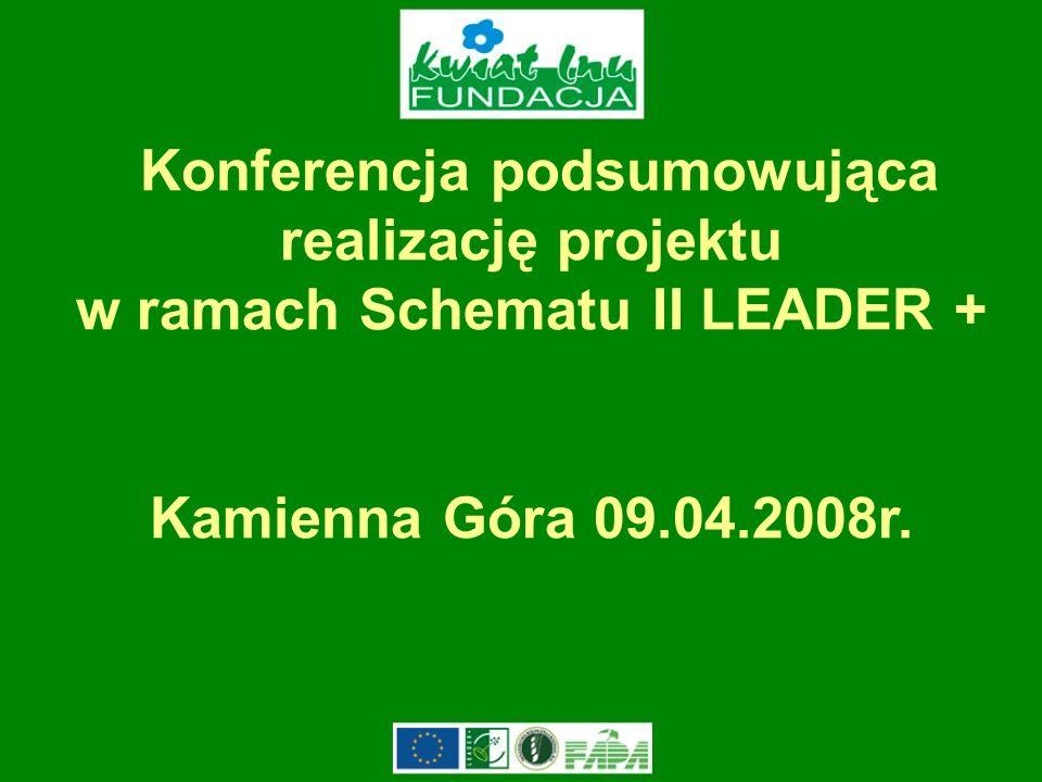 Konferencja podsumowująca realizację projektu w ramach Schematu II LEADER + Kamienna Góra 09.04.2008r.
