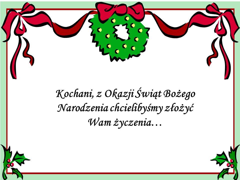 Kochani, z Okazji Świąt Bożego Narodzenia chcielibyśmy złożyć Wam życzenia…