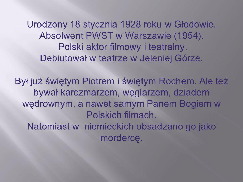 Urodzony 18 stycznia 1928 roku w Głodowie. Absolwent PWST w Warszawie (1954). Polski aktor filmowy i teatralny. Debiutował w teatrze w Jeleniej Górze.