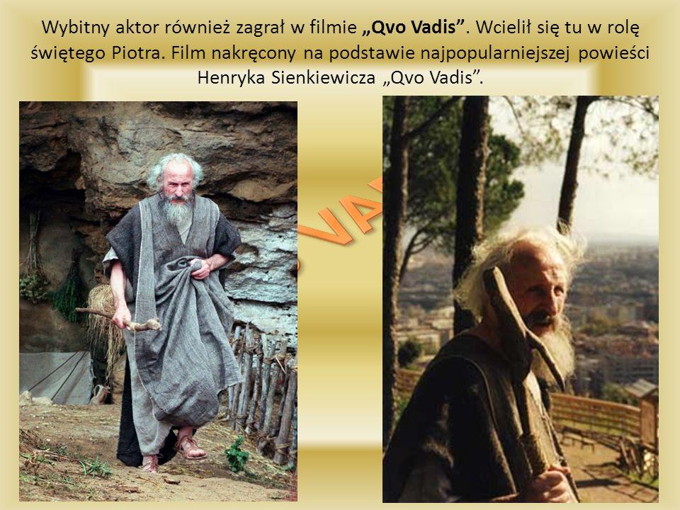Wybitny aktor również zagrał w filmie Qvo Vadis. Wcielił się tu w rolę świętego Piotra. Film nakręcony na podstawie najpopularniejszej powieści Henryk