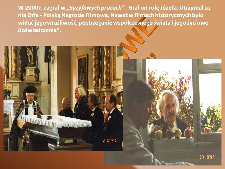 W 2000 r. zagrał w Syzyfowych pracach. Grał on rolę Józefa. Otrzymał za nią Orła - Polską Nagrodę Filmową. Nawet w filmach historycznych było widać je