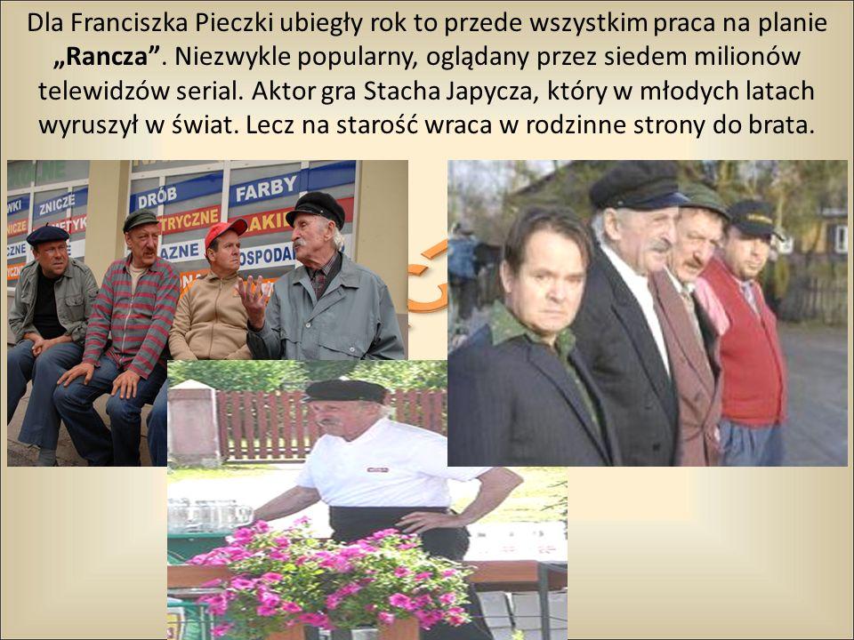 Dla Franciszka Pieczki ubiegły rok to przede wszystkim praca na planie Rancza. Niezwykle popularny, oglądany przez siedem milionów telewidzów serial.