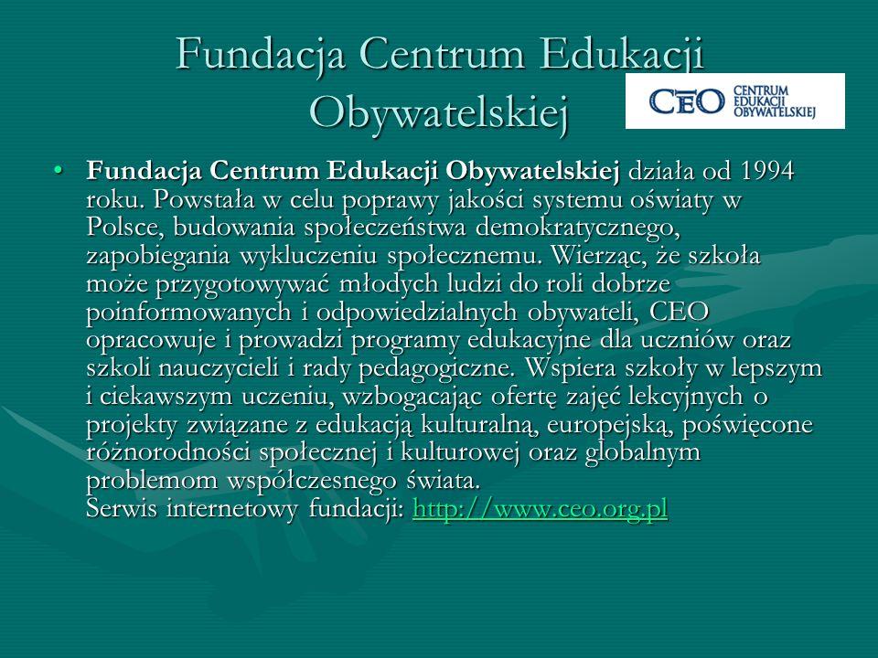Fundacja Centrum Edukacji Obywatelskiej Fundacja Centrum Edukacji Obywatelskiej działa od 1994 roku. Powstała w celu poprawy jakości systemu oświaty w
