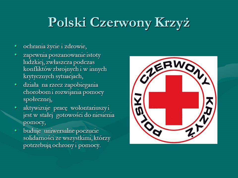 Polski Czerwony Krzyż ochrania życie i zdrowie,ochrania życie i zdrowie, zapewnia poszanowanie istoty ludzkiej, zwłaszcza podczas konfliktów zbrojnych