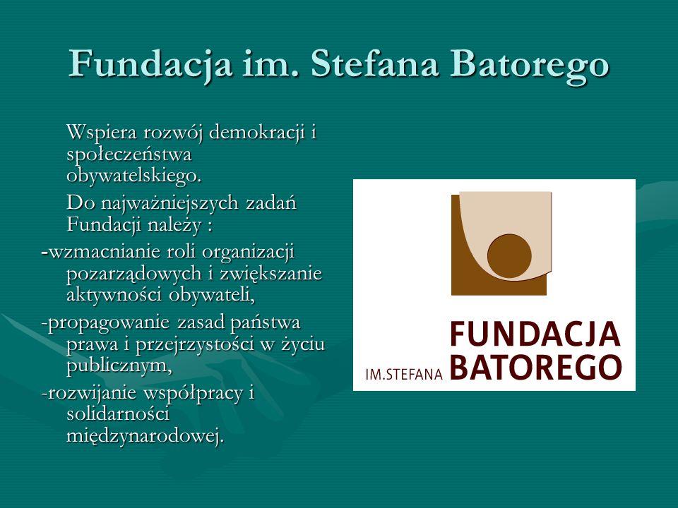Fundacja im. Stefana Batorego Wspiera rozwój demokracji i społeczeństwa obywatelskiego. Do najważniejszych zadań Fundacji należy : -wzmacnianie roli o